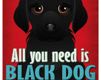 Black Dog Art Print - All You Need is Black Dog Love Poster 11x14 - Black Dog Art - Dogs Incorporated