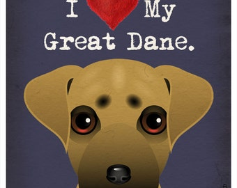 I Love My Great Dane - I Heart My Great Dane - I Love My Dog - I Heart My Dog Print - Dog Lover Gift Pet Lover Gift - Dog Poster 11x14
