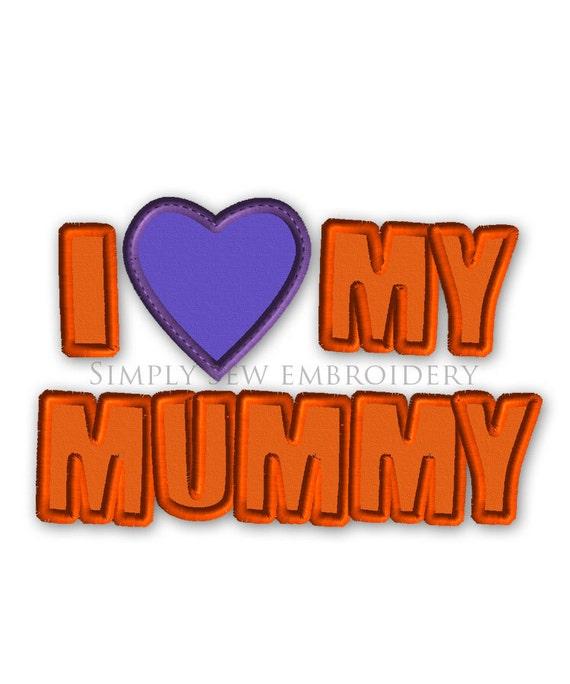 I Love My Mummy -- Single Machine Embroidery Applique Design No.H015