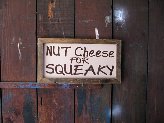 Vintage Decorative Restaurant Sign - Nut Cheese for Squeaky