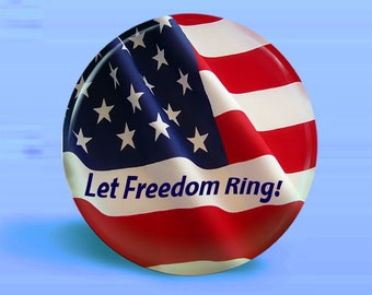 Button American Flag - Let Freedom Ring -Pinback Or Magnet - 2.25 Inch Round