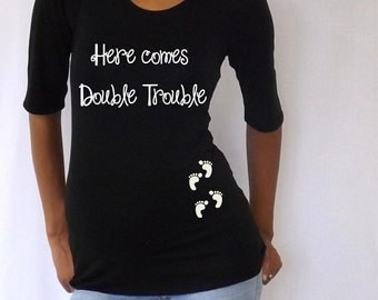 """Maternity shirt for Twins """"Here comes Double Trouble""""   3/4 sleeves Choose your Size V..."""