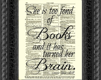 She Is Too Fond Of Books And It Has Turned Her Brain Louisa May Alcott Quote Print On Antique Dictionary Page, Book Art, Literary Quote
