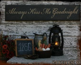 Always Kiss Me Goodnight Primitive Smokehouse Sign Decor