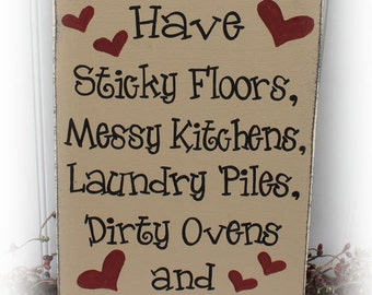 Good Moms Have Sticky Floors, Messy Kitchens, Laundry Piles, Dirty Ovens and Happy Kids Wood Sign