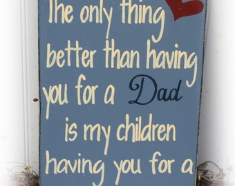 The Only Thing Better Than Having You For A Dad Is My Children Having You For A Papa Sign