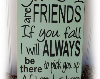 You And I Are Friends, If You Fall I Will Always Be There To Pick You Up After I stop Laughing Wood Sign