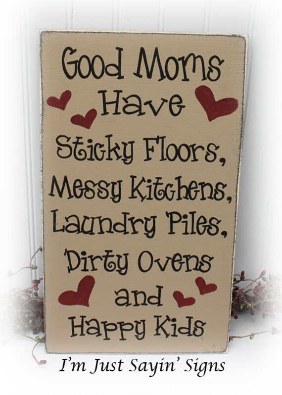 Good Moms Have Sticky Floors Messy Kitchens Laundry Piles
