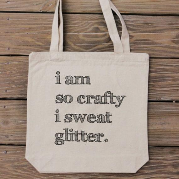 I am so crafty I sweat glitter - Craft Lover Bag - Custom Canvas Tote Bag Design