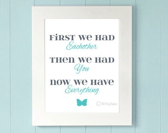 Subway art print- First we had eachother, then we had you, now we have everything- 8x10