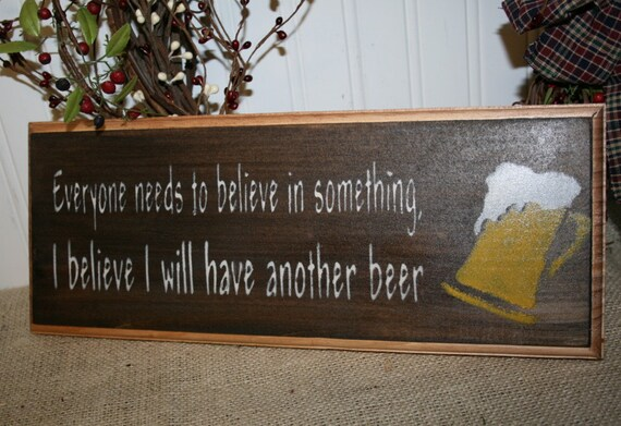 Funny Beer Sign - Funny i Believe I will have Another Beer Sign
