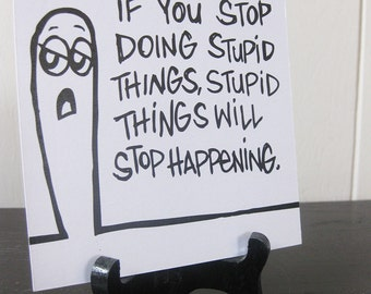 Stop Doing Stupid Things / Daily Peety Print (Black and White, 5 x 5)