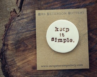 Ceramic Jewelry Keep It Simple Mantra Porcelain Brooch, Mrs Peterson Pottery
