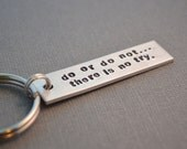 Star Wars Do or Do Not There is No Try Keychain Inspired Hand Stamped Lightweight Aluminum Yoda