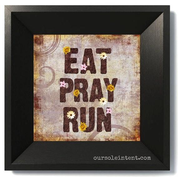Eat Pray Run - Inspirational Run Art Print - Capture the Art of your Life