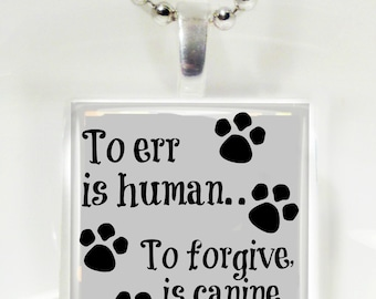 To Err is Human, To Forgive is Canine Glass Pendant