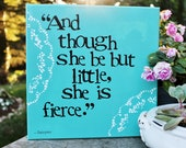 """12x12 Shakespeare quote - """"And though she be but little..."""""""
