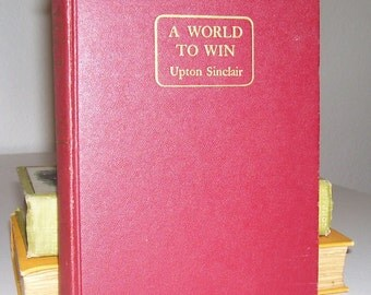 UPTON SINCLAIR A World To Win 1946 1st ed.