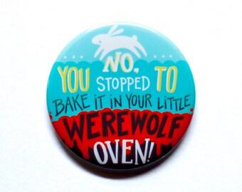 "Teen Wolf Button // Stiles Quote Button // Little Werewolf Oven // 2"" Pinback Button or Magnet"