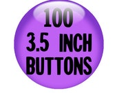 100 CUSTOM 3.5 inch pinback BUTTON - create with our Design-O-Matic