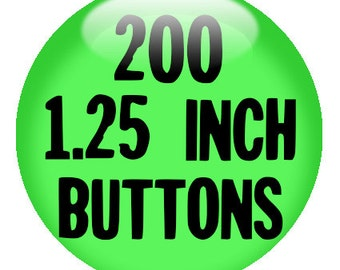 200 CUSTOM 1 1/4 inch BUTTONS - Create with our Design-O-Matic