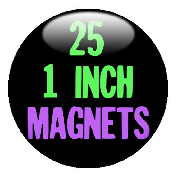 25 CUSTOM 1 inch MAGNETS - create with Design-O-Matic