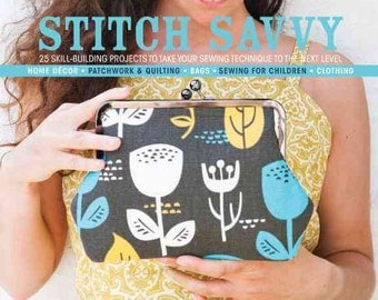 20% Off SALE! Stitch Savvy BOOK - 25 Skill-Building Projects to Take Your Sewing Technique to the Next Level