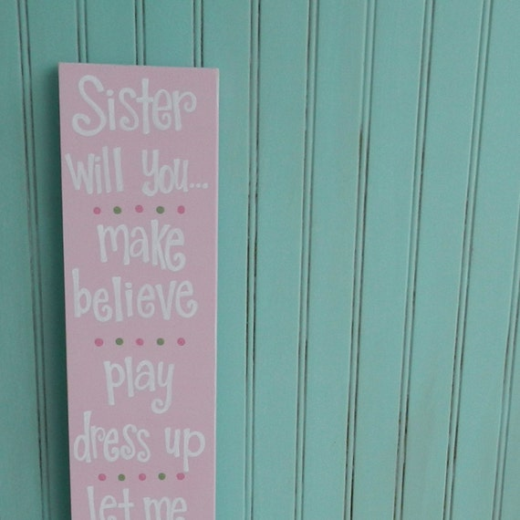 Sisters Sign. Girls Bedroom Decor. Sister Will you make believe play dress up let me be the princess.