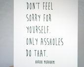 "Don't Feel Sorry For Yourself - Haruki Murakami - 5"" x 7"" letterpress print"