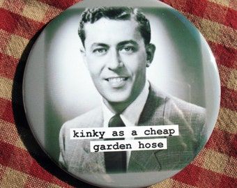 Funny man Magnet. Kinky as a cheap garden hose. 3 inch mylar M79
