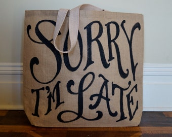 Sorry I am Late Burlap Tote 16""