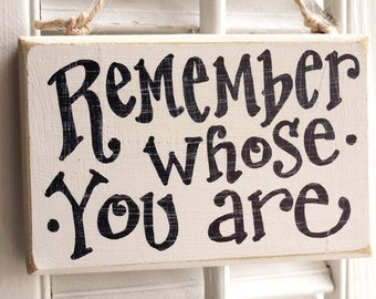 Remember Whose You Are Small Sign