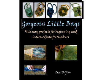 Instant Download Ebook - Gorgeous Little Bags - How to Make Felted Bags without seams PDF