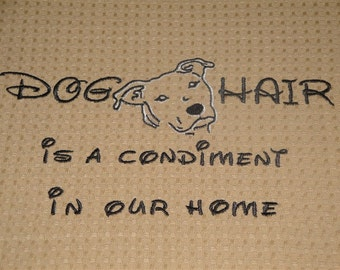 Dog Hair is a Condiment - Tea Towel - Kitchen Towel - Dish Towel - Home Decor - Pit Bull