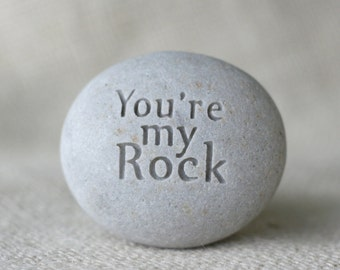 You are my Rock - engraved stone gift - quick shipping