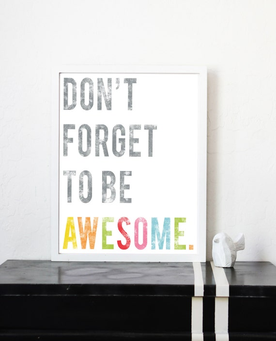 Don't Forget To Be Awesome - Inspirational Wall Art Print 18x24