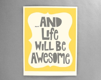 And Life Will Be Awesome Quote Yellow and Gray Typography 8x10 Art Print