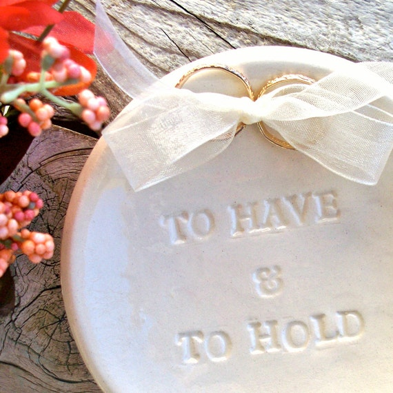 Natural White To Have & To Hold Ring Bearer - Wedding Ring Dish - Wedding Ring Bowl - Wedding Ring Holder -Ring Warming - Ring Pillow