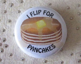Pinback Button or Magnet - I Flip For Pancakes