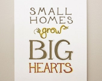 Small Homes Grow Big Hearts: 8x10 Archival Art Print