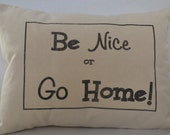 FREE SHIPPING 12 x 16 Be Nice or Go Home  Lumbar  Pillow Cover