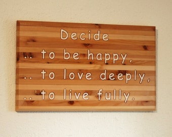 Decide to be happy, to love deeply, to live fully - Wooden plaque - 10100