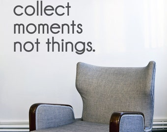 collect moments not things.  quote  VINYL DECAL 14x22 inches