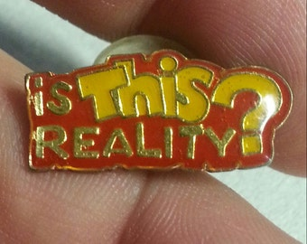 1988  Is This Reality Slogan Pin from the 1970s AGB