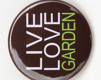 Live Love Garden - Pinback Button Badge 1 1/2 inch 1.5 - flatback magnet or keychain