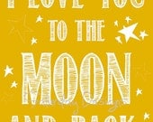 I Love You to the Moon and Back - yellow, 8x10, INSTANT DOWNLOAD