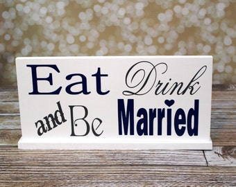 Eat Drink and Be Married Reception Sign with a base, Reception Decor.  Also for Parties, Home Décor or Events.   8 x 16 inches, 1-sided.