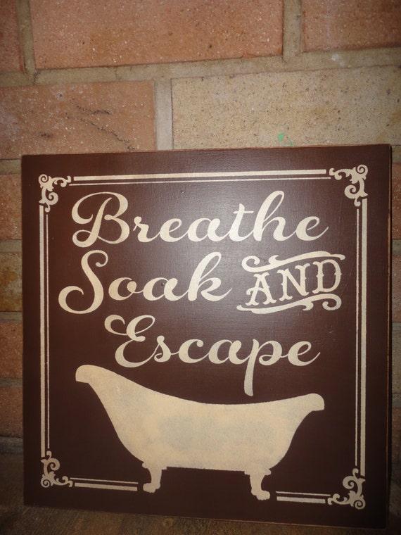 Breathe Soak And Escape Bathroom Sign/ Bathroom By