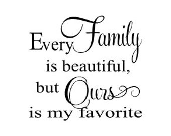 Every family is beautiful, but Ours is my favorite vinyl wall decal 24 x 23""