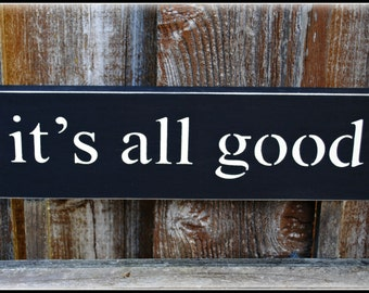 it's all good - wood sign
